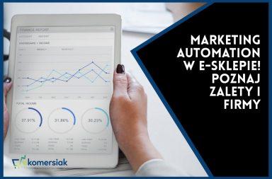 Marketing automation w e-sklepie! Poznaj zalety i firmy