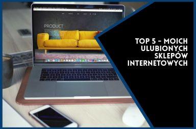 TOP 5 ulubionych sklepów internetowych