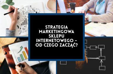 Strategia marketingowa dla sklepu internetowego - od czego zacząć