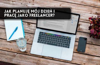 Jak planuję mój dzień i pracę jako freelancer?