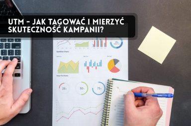 UTM - jak tagować i mierzyć skuteczność kampanii marketingowych