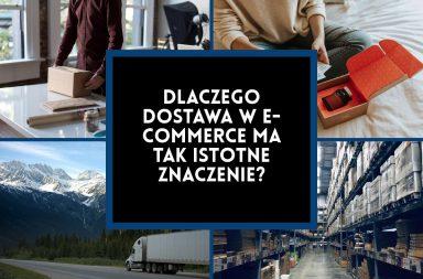 Dlaczego dostawa w e-commerce ma aż tak istotne znaczenie?