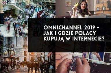 Omnichannel 2019 - gdzie i jak kupują Polacy w internecie