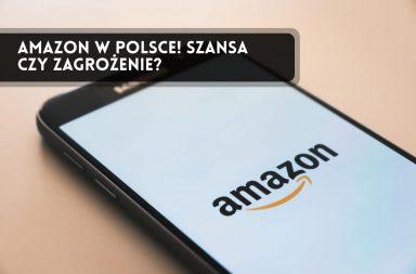 Amazon w Polsce - szanse i zagrożenia dla e-commerce w Polsce