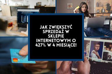 Jak zwiększyć sprzedaż w sklepie internetowym o kilkaset procent w 4 miesiące