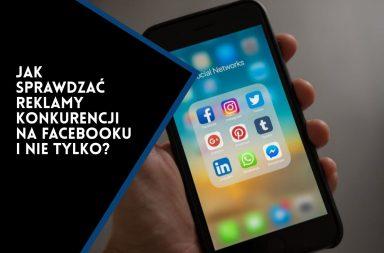 Jak sprawdzać reklamy konkurencji na Facebooku i nie tylko?