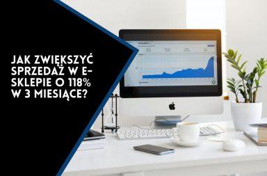Jak zwiększyć sprzedaż w sklepie internetowym o 118% w 3 miesiące?