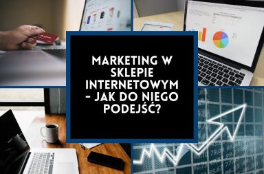 Marketing w sklepie internetowym - jak do niego podejść?