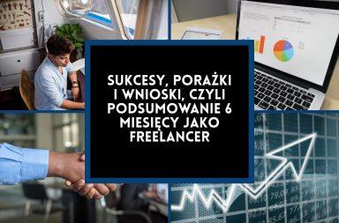 Sukcesy, porażki i wnioski z 6 miesięcy pracy jako freelancer