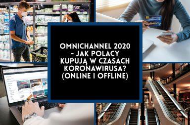 Omnichannel 2020 - jak Polacy kupują w czasach korownawirusa