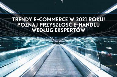 Trendy e-commerce w 2021 roku! Poznaj przyszłość e-handlu według ekspertów