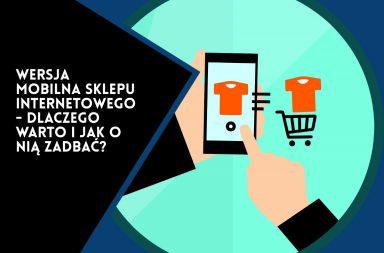 Wersja mobilna sklepu internetowego - dlaczego warto o nią zadbać